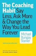 Coaching habit  : say less, ask more & change the way you lead forever