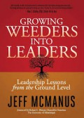 Growing weeders into leaders : leadership lessons from the ground level