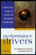 Performance drivers : a practical guide to using the balanced scorecard