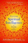 Practising spiritual intelligence: for innovation, leadership and happines