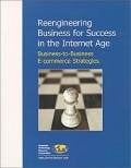 Reengineering business for success in the internet age : business-to-business e-commerce strategies
