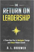 Return on leadership: a three step plan to navigate change and unlock hidden growth