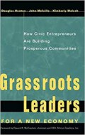 Grassroots leaders for a new economy : how civic entrepreneurs are building prosperous communities