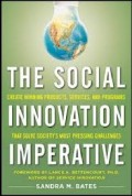 The Social innovation imperative  : create winning products, services, and programs that solve society most pressing challenges