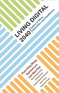 Image of Living digital 2040 : future of work, education, and healthcare
